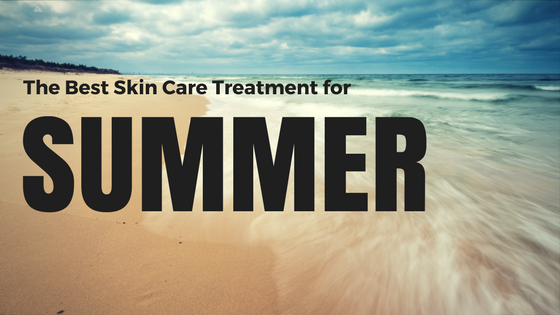 The Best Skin Care Treatment for Summer