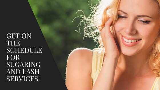 Why Your Next Appointment Should be for Sugaring and Lashes!
